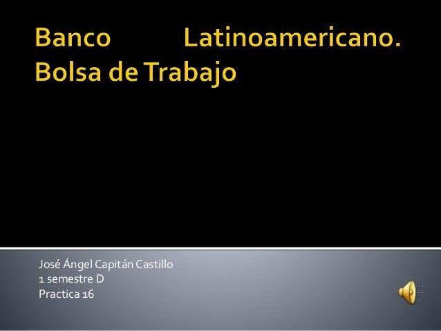 JoséÁngel CapitánCastillo 1 semestre D Practica 16