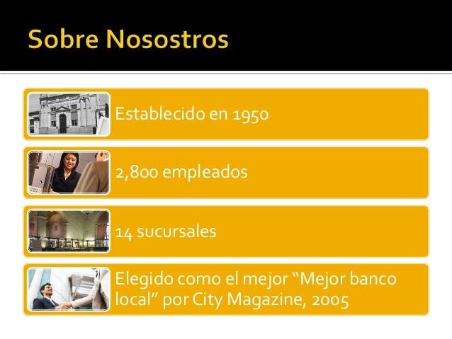 """Establecido en 1950 2,800 empleados 14 sucursales Elegido como el mejor """"Mejor banco local"""" por City Magazine, 2005"""