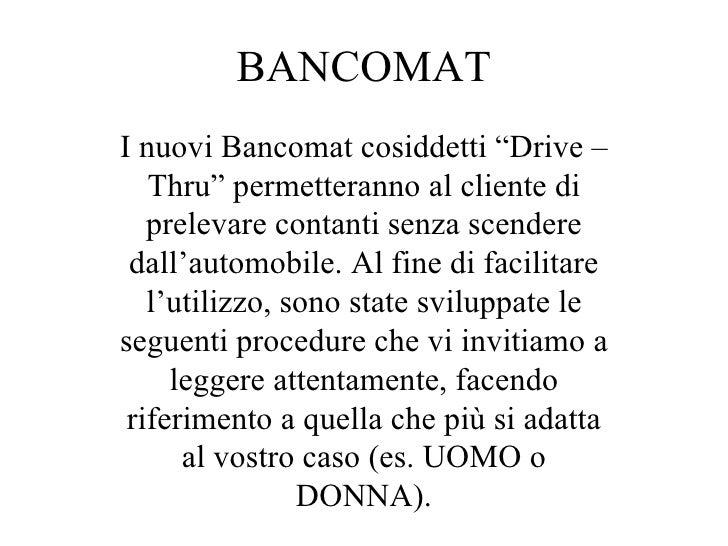 """BANCOMAT I nuovi Bancomat cosiddetti """"Drive – Thru"""" permetteranno al cliente di prelevare contanti senza scendere dall'aut..."""