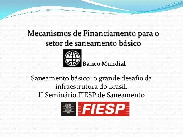 São Paulo, 08 de dezembro de 2010Mecanismos de Financiamento para osetor de saneamento básicoSaneamento básico: o grande d...