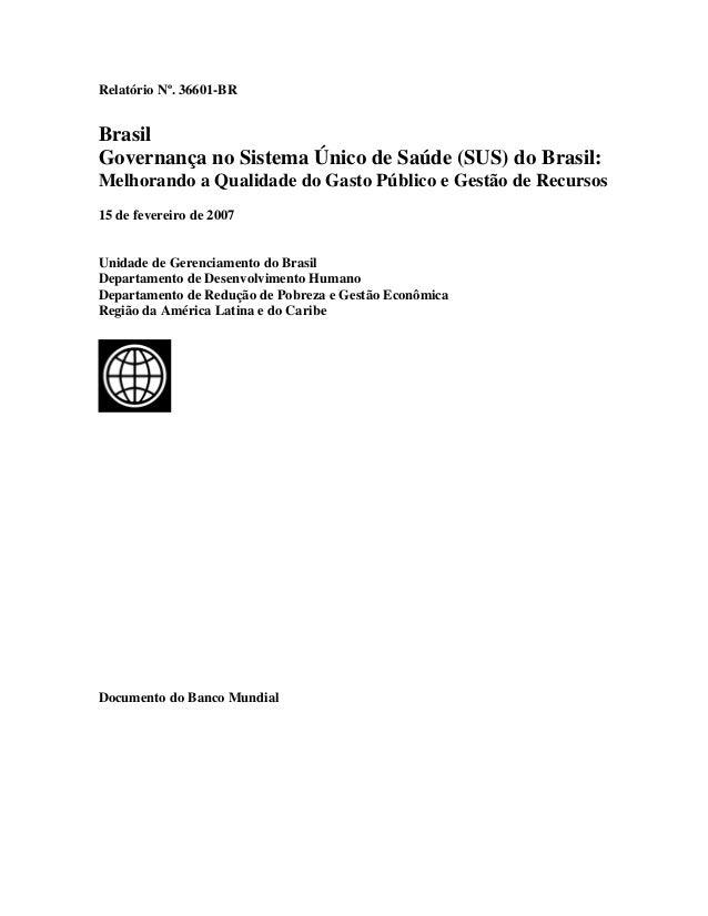 Relatório Nº. 36601-BRBrasilGovernança no Sistema Único de Saúde (SUS) do Brasil:Melhorando a Qualidade do Gasto Público e...