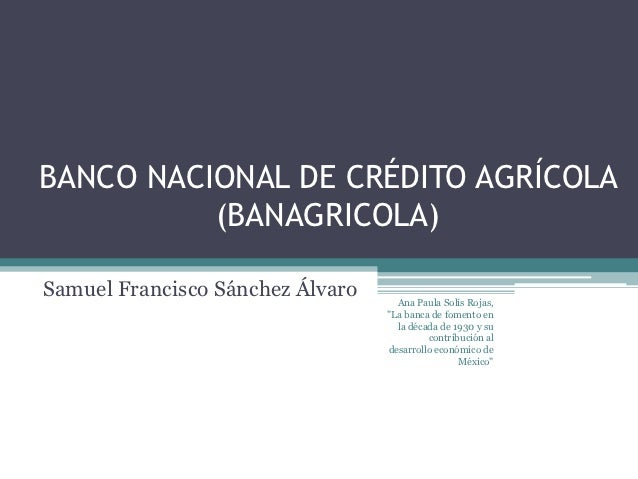BANCO NACIONAL DE CRÉDITO AGRÍCOLA          (BANAGRICOLA)Samuel Francisco Sánchez Álvaro     Ana Paula Solís Rojas,       ...