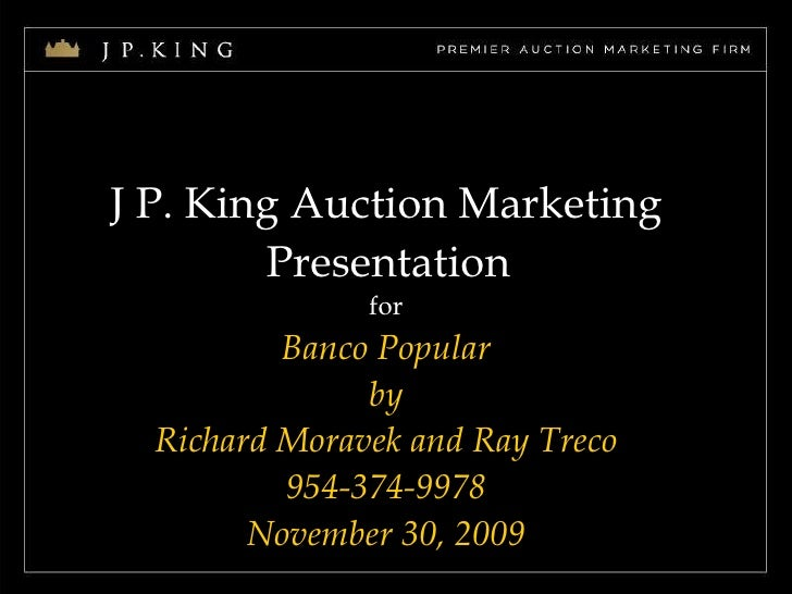 J P. King Auction Marketing  Presentation   for Banco Popular by Richard Moravek and Ray Treco 954-374-9978 November 30, 2...
