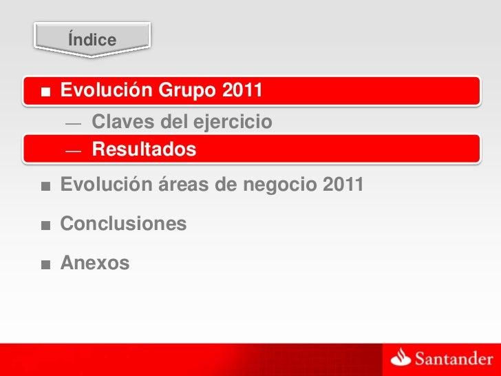 17  Índice■ Evolución Grupo 2011  — Claves del ejercicio  — Resultados■ Evolución áreas de negocio 2011■ Conclusiones■ Ane...