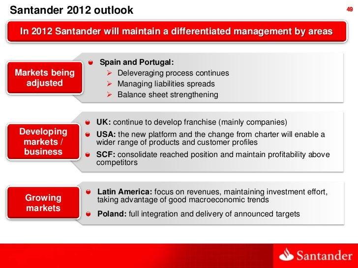 Santander 2012 outlook                                                                49 In 2012 Santander will maintain a...
