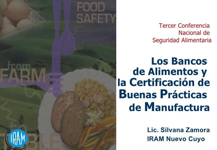 Los Bancos  de Alimentos y  la  C ertificación  de B uenas  P rácticas  de  M anufactura   Tercer Conferencia  Nacional de...