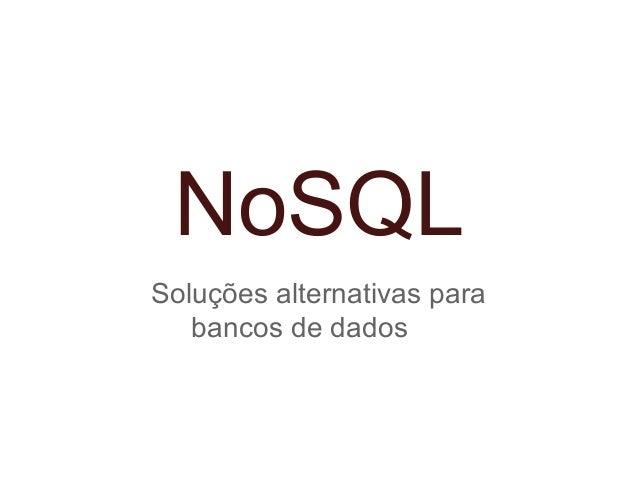 NoSQL Soluções alternativas para bancos de dados