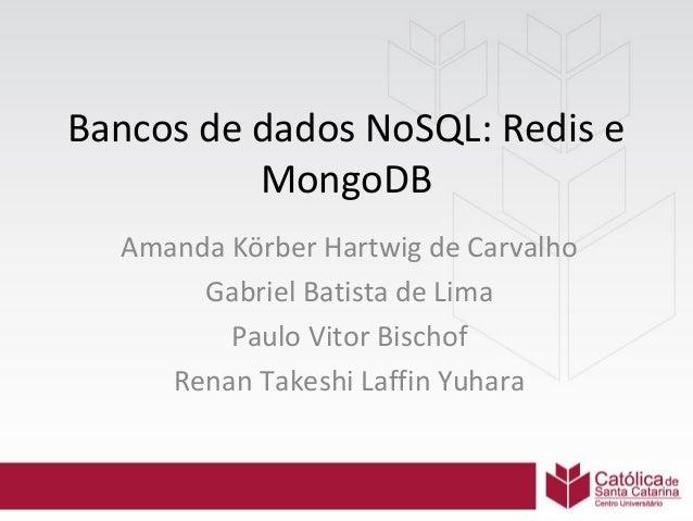 Bancos de dados NoSQL: Redis e MongoDB Amanda Körber Hartwig de Carvalho Gabriel Batista de Lima Paulo Vitor Bischof Renan...