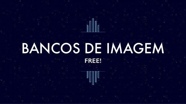 BANCOS DE IMAGEM FREE!