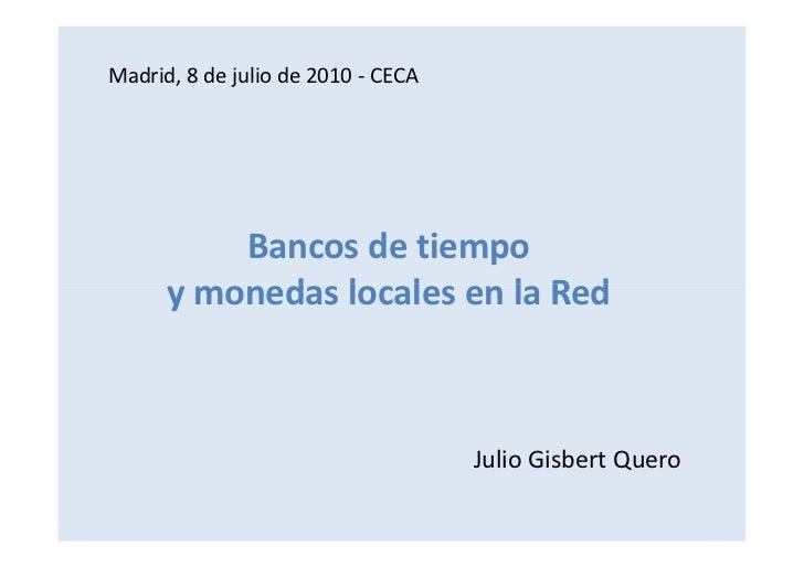 Madrid, 8 de julio de 2010 - CECA               Bancos de tiempo       y monedas locales en la Red                        ...