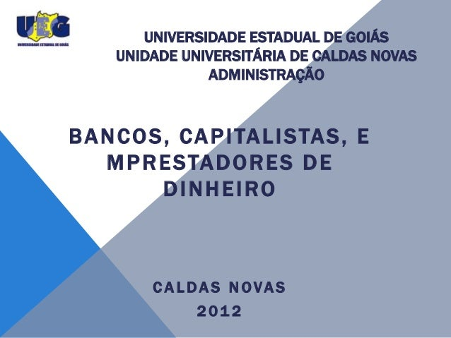 UNIVERSIDADE ESTADUAL DE GOIÁS      UNIDADE UNIVERSITÁRIA DE CALDAS NOVAS                 ADMINISTRAÇÃOB A N C O S , C A P...