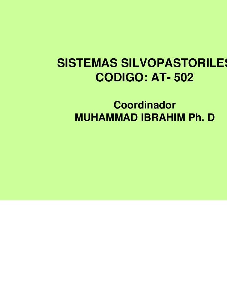 SISTEMAS SILVOPASTORILES     CODIGO: AT- 502       Coordinador  MUHAMMAD IBRAHIM Ph. D