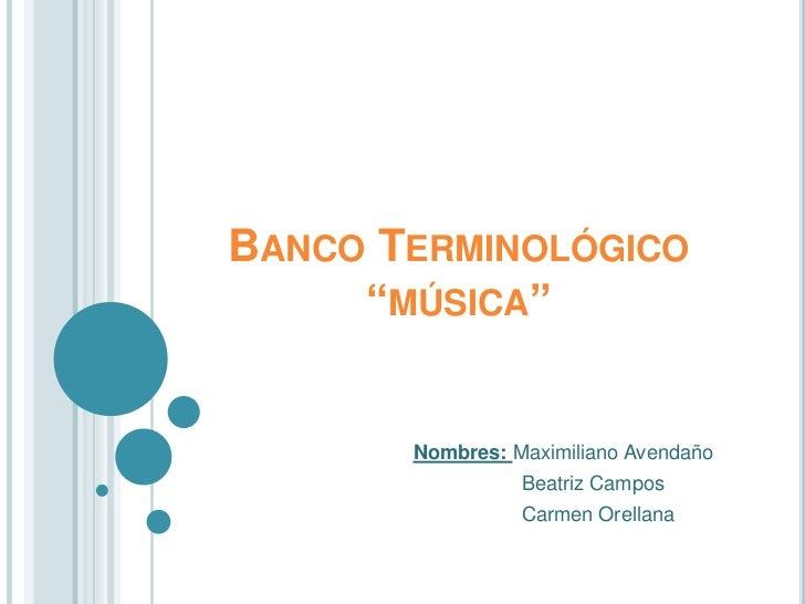 """Banco Terminológico""""música""""<br />Nombres: Maximiliano Avendaño<br />     Beatriz Campos<br />     Carmen Orellana<br />"""