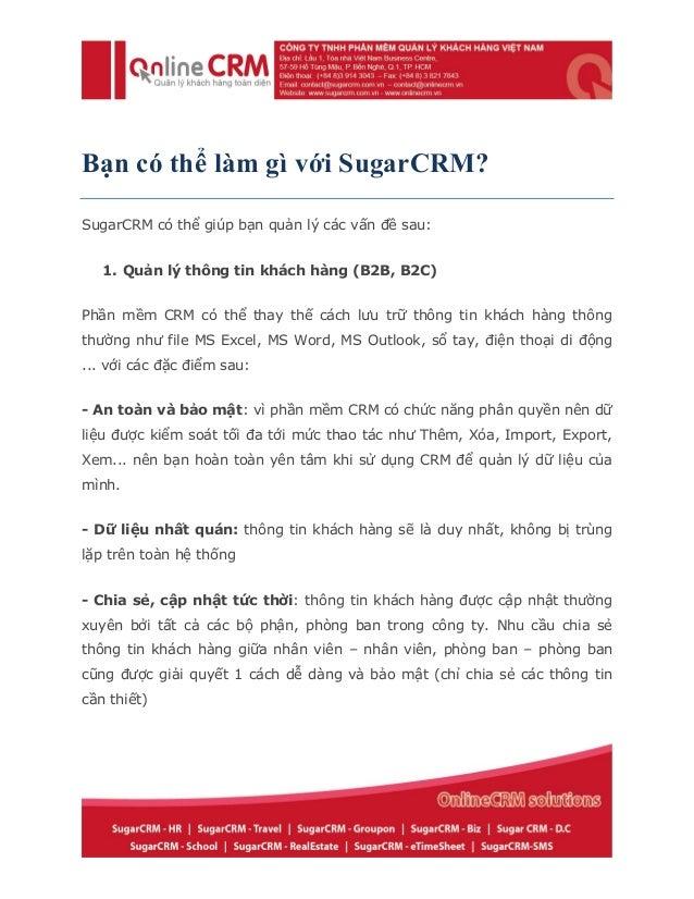 Bạn có thể làm gì với SugarCRM? SugarCRM có thể giúp bạn quản lý các vấn đề sau: 1. Quản lý thông tin khách hàng (B2B, B2C...