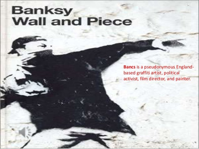 Bancs is a pseudonymous Englandbased graffiti artist, political activist, film director, and painter.