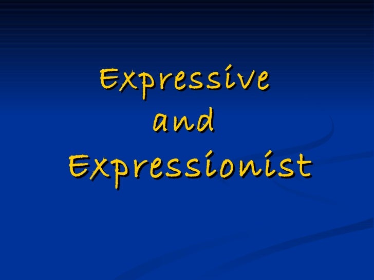 Expressive   and   Expressionist
