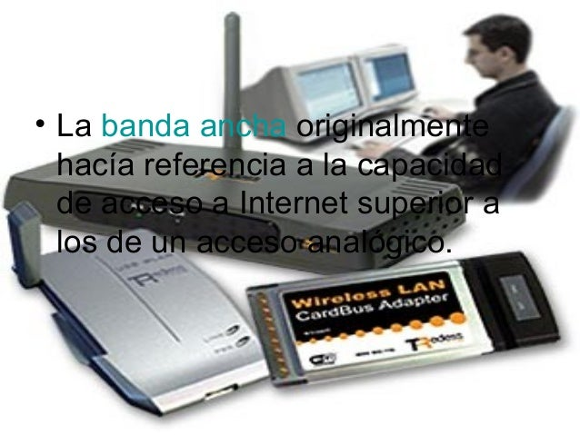 • Labandaanchaoriginalmente hacíareferenciaalacapacidad deaccesoaInternetsuperiora losdeunaccesoanalógi...