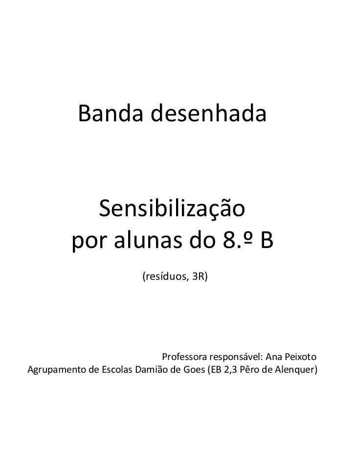 Banda desenhada           Sensibilização         por alunas do 8.º B                        (resíduos, 3R)                ...
