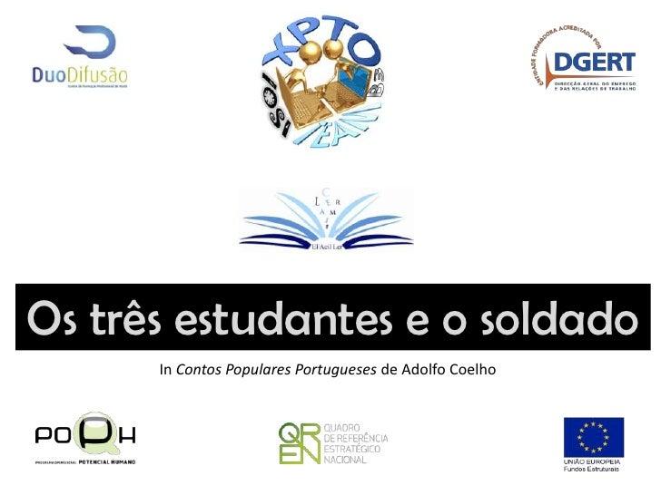 Os três estudantes e o soldado<br />InContos Populares Portugueses de Adolfo Coelho<br />