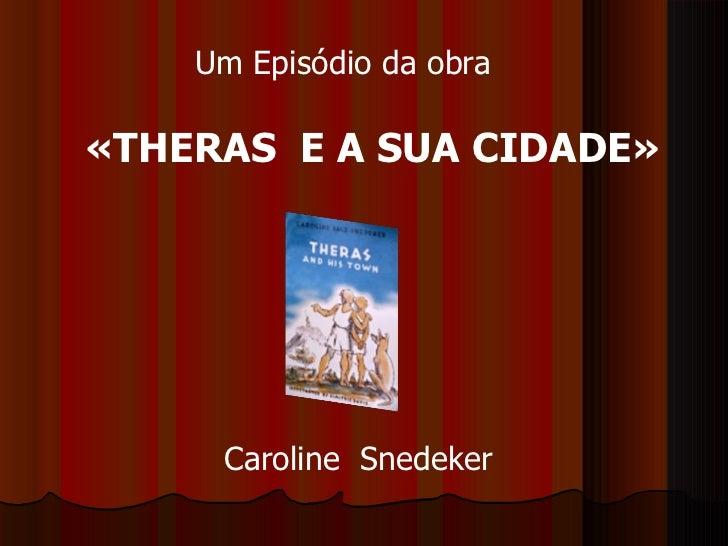 «THERAS  E A SUA CIDADE» Caroline  Snedeker Um Episódio da obra