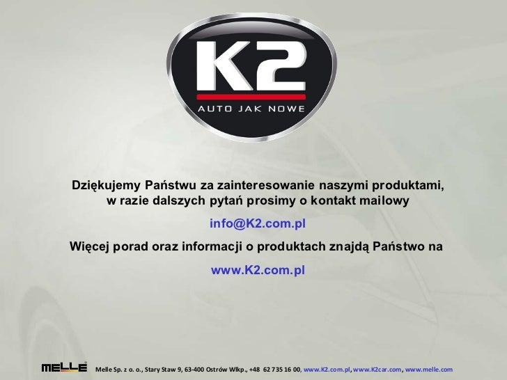 Melle Sp. z o. o., Stary Staw 9, 63-400 Ostrów Wlkp., +48  62735 16 00 ,  www.K2.com.pl ,  www.K2car.com ,  www.melle.com...