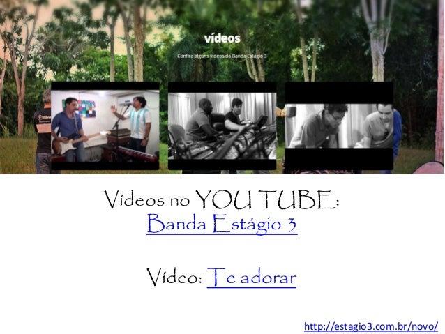 http://estagio3.com.br/novo/ Vídeos no YOU TUBE: Banda Estágio 3 Vídeo: Te adorar