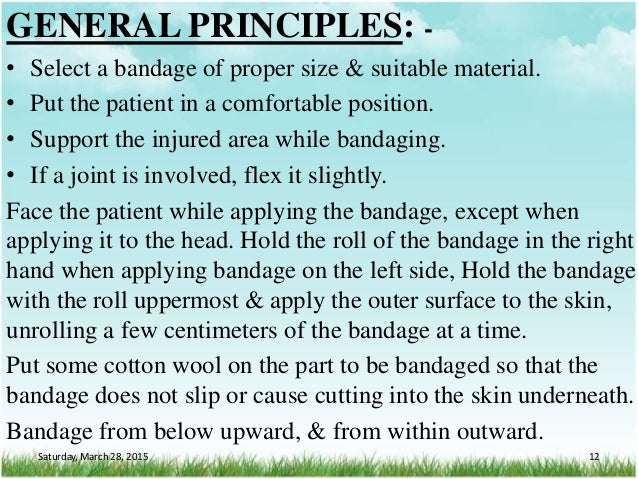 GENERAL PRINCIPLES: - • Select a bandage of proper size & suitable material. • Put the patient in a comfortable position. ...
