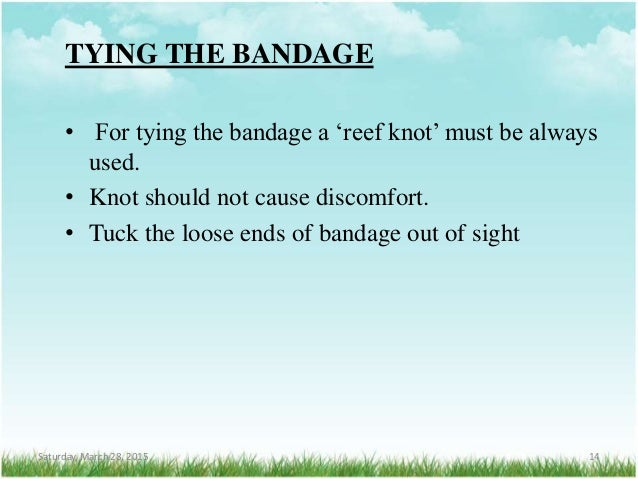TYING THE BANDAGE • For tying the bandage a 'reef knot' must be always used. • Knot should not cause discomfort. • Tuck th...