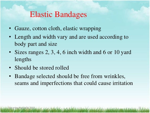 Elastic Bandages • Gauze, cotton cloth, elastic wrapping • Length and width vary and are used according to body part and s...