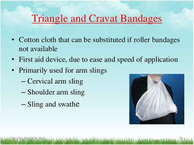 Triangle and Cravat Bandages • Cotton cloth that can be substituted if roller bandages not available • First aid device, d...