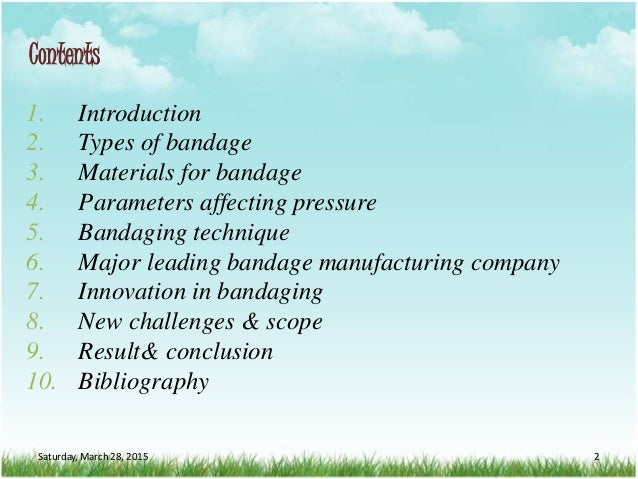 Contents 1. Introduction 2. Types of bandage 3. Materials for bandage 4. Parameters affecting pressure 5. Bandaging techni...