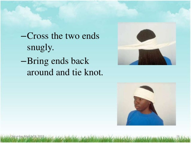–Cross the two ends snugly. –Bring ends back around and tie knot. Saturday, March 28, 2015 24