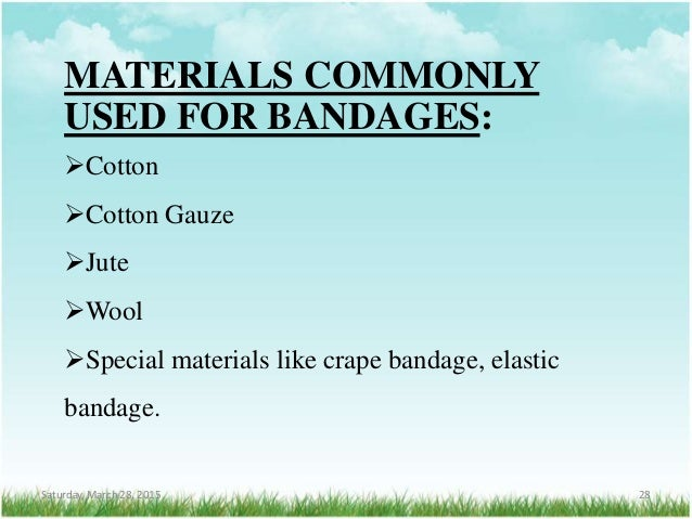 MATERIALS COMMONLY USED FOR BANDAGES: Cotton Cotton Gauze Jute Wool Special materials like crape bandage, elastic ban...