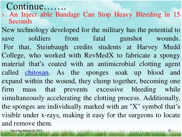 Continue……. 3 . An Inject able Bandage Can Stop Heavy Bleeding in 15 Seconds New technology developed for the military has...