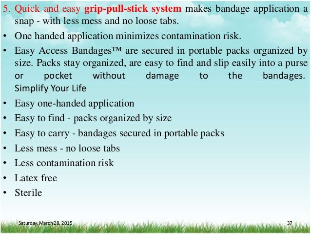 5. Quick and easy grip-pull-stick system makes bandage application a snap - with less mess and no loose tabs. • One handed...
