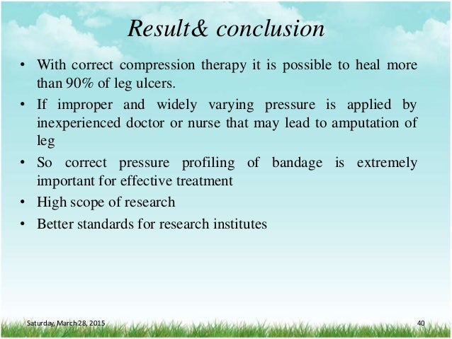 Result& conclusion • With correct compression therapy it is possible to heal more than 90% of leg ulcers. • If improper an...