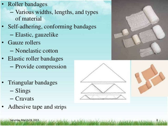 • Roller bandages – Various widths, lengths, and types of material • Self-adhering, conforming bandages – Elastic, gauzeli...
