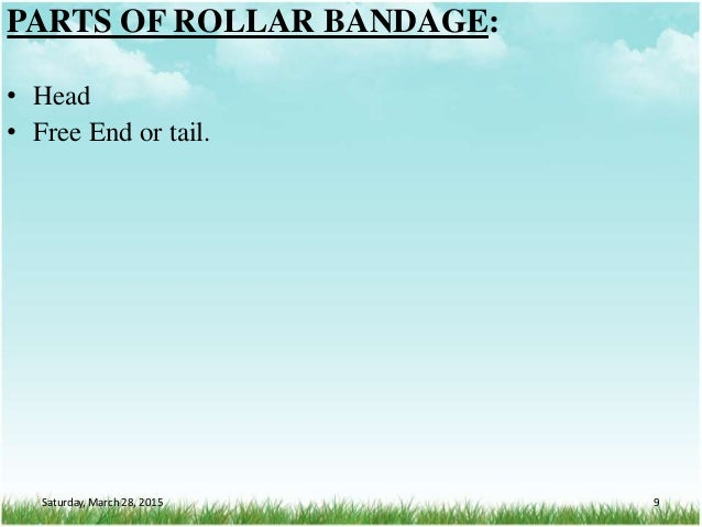 PARTS OF ROLLAR BANDAGE: • Head • Free End or tail. Saturday, March 28, 2015 9