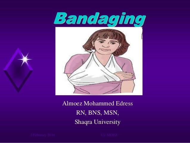 Bandaging  Almoez Mohammed Edress RN, BNS, MSN, Shaqra University 2 February 2014  Us: MOEZ