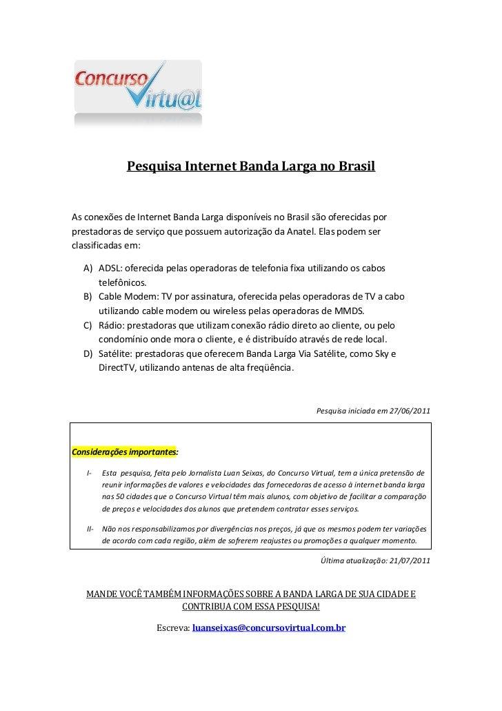 Pesquisa Internet Banda Larga no BrasilAs conexões de Internet Banda Larga disponíveis no Brasil são oferecidas porprestad...