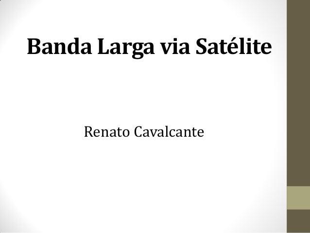Renato Cavalcante Banda Larga via Satélite