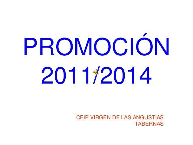 PROMOCIÓN 2011/2014 CEIP VIRGEN DE LAS ANGUSTIAS TABERNAS