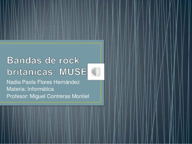 Nadia Paola Flores Hernández Materia: Informática Profesor: Miguel Contreras Montiel