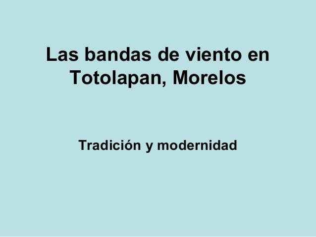 Las bandas de viento en  Totolapan, Morelos  Tradición y modernidad