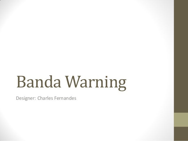 Banda WarningDesigner: Charles Fernandes