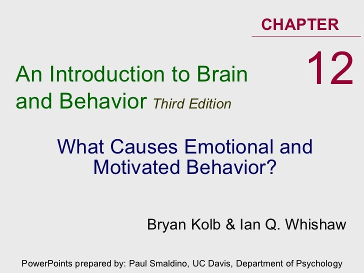 What Causes Emotional and Motivated Behavior? An Introduction to Brain and Behavior   Third Edition CHAPTER 12 PowerPoints...