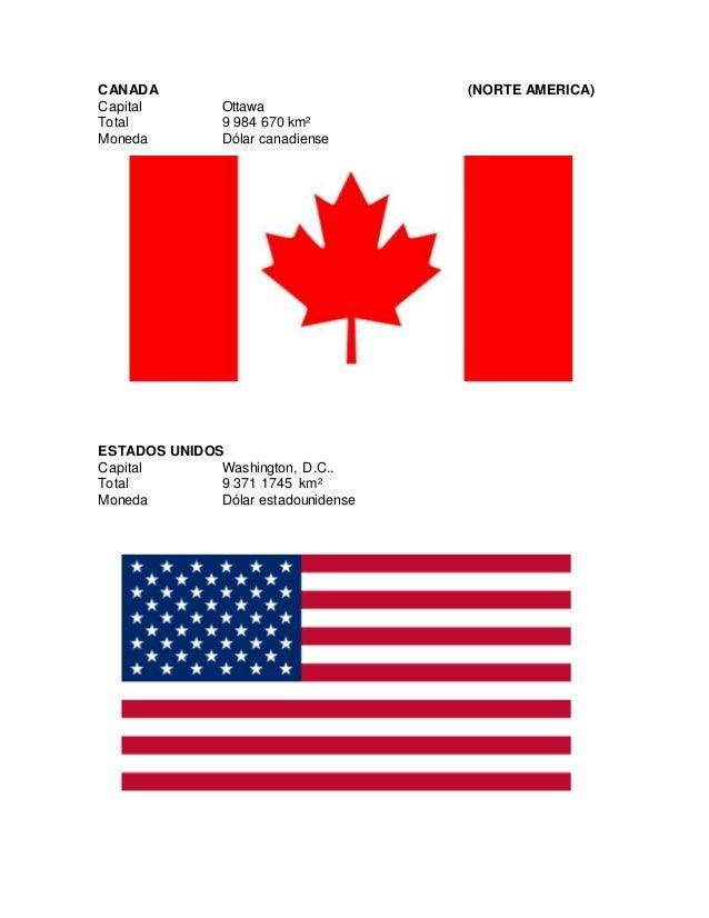 CANADA (NORTE AMERICA) Capital Ottawa Total 9 984 670 km² Moneda Dólar canadiense ESTADOS UNIDOS Capital Washington, D.C.....