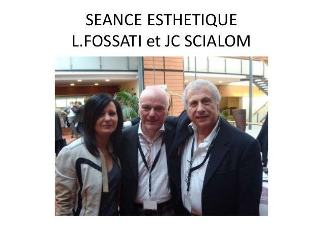 SEANCE ESTHETIQUE L.FOSSATI et JC SCIALOM