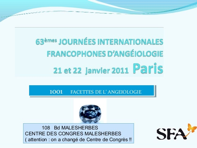 1001 FACETTES DE L' ANGEIOLOGIE1001 FACETTES DE L' ANGEIOLOGIE 108 Bd MALESHERBES CENTRE DES CONGRES MALESHERBES ( attenti...