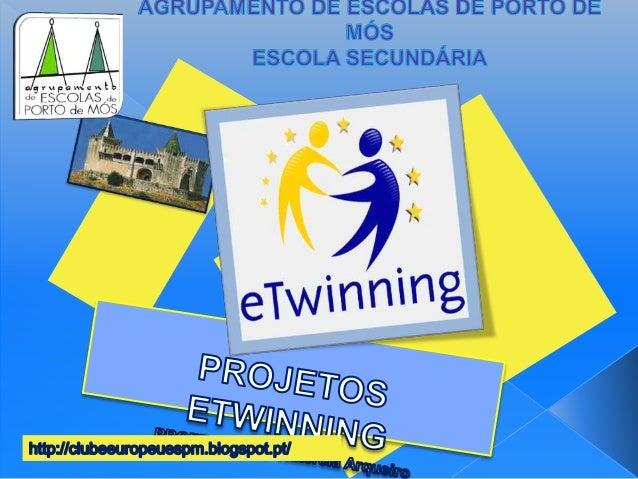 Projetos eTwinning: http://clubeeuropeuespm.blogspot.pt/